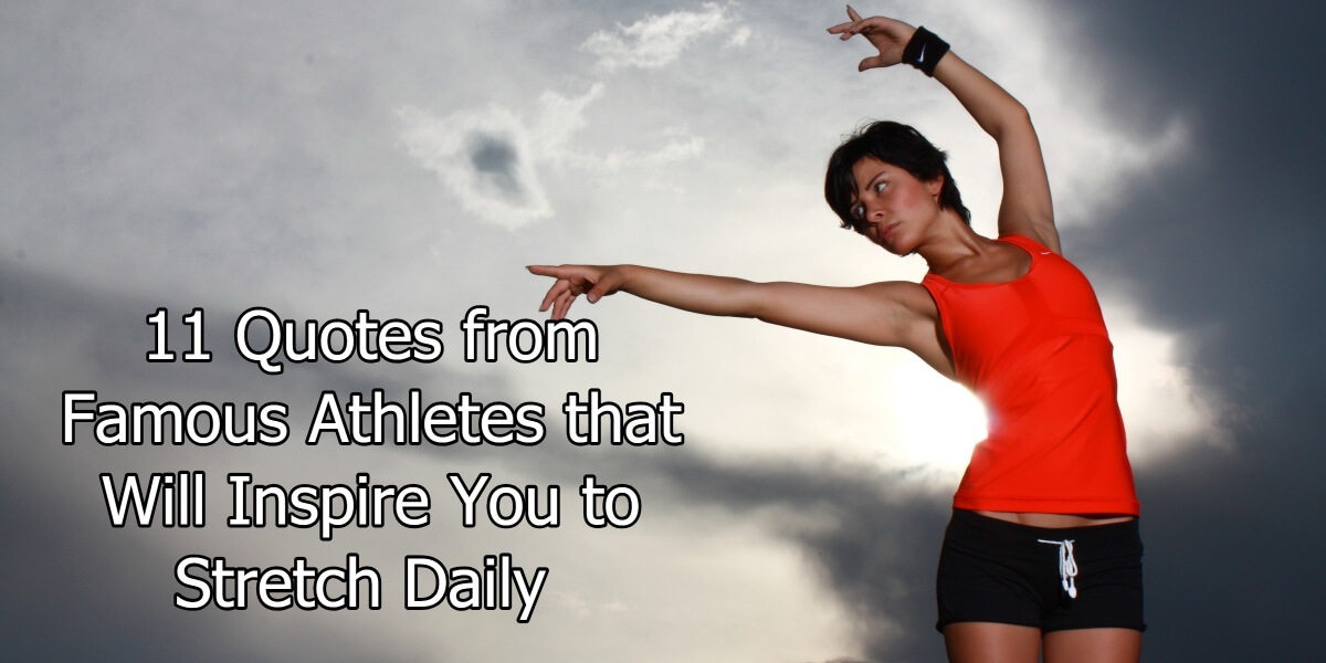 11 Quotes from Famous Athletes That Will Inspire You to Stretch Daily